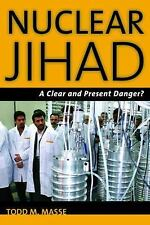 Nuclear Jihad: A Clear and Present Danger?, Conventional, Arms Control, Terroris
