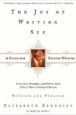 The Joy of Writing Sex : A Guide for Fiction Writers by Elizabeth Benedict 2002