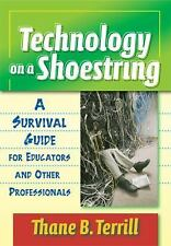 Technology on a Shoestring: A Survival Guide for Educators and Other Professiona