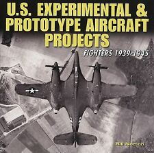 U. S. Experimental and Prototype Aircraft Projects : Fighters, 1938-1945 by...