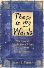 These Is My Words : The Diary of Sarah Agnes Prine, 1881-1902 by Nancy E....