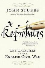 Reprobates: The Cavaliers of the English Civil War 9780393344134 by John Stubbs