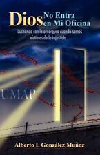 Dios No Entra en Mi Oficina by Alberto I. Gonzalez Munoz (2012, Paperback)