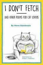I Don't Fetch: And Other Poems for Cat Lovers, Dambrosio, Steve, Good Book