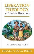Liberation Theology for Armchair Theologians by Miguel A. De La Torre (2013,...
