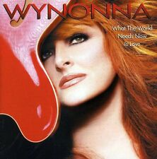 What The World Needs Now Is Love - Wynonna Judd (2003, CD NIEUW) CD-R