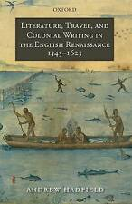 Literature, Travel, and Colonial Writing in the English Renaissance, 1545-1625,