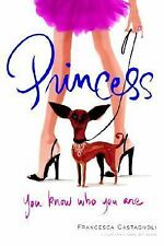 Princess : You Know Who You Are by Francesca Castagnoli (2004, Paperback)