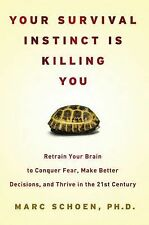 Your Survival Instinct Is Killing You: Retrain Your Brain to Conquer Fear, Make