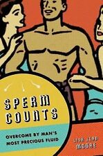 Sperm Counts : Overcome by Man's Most Precious Fluid by Lisa Jean Moore...