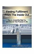 Finding Fulfillment from the Inside Out: How to Unravel the Real You and Discove