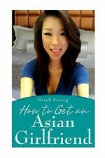 The Definitive Guide to Asian Girls: How to Get an Asian Girlfriend by Derek...