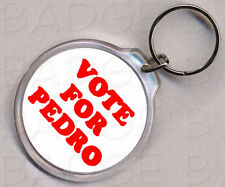 VOTE FOR PEDRO round keyring - double sided - DYNAMITE!