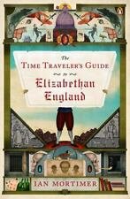 The Time Traveler's Guide to Elizabethan England by Ian Mortimer (2014,...