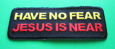 HAVE NO FEAR JESUS IS NEAR CHRISTIAN RELIGIOUS IRON ON PATCH