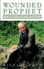 Wounded Prophet : A Portrait of Henri J. M. Nouwen by Michael Ford (2002,...