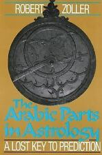Excellent, The Arabic Parts in Astrology: A Lost Key to Prediction, Robert Zolle