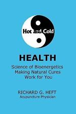 Hot and Cold Health : Energetics of Western, Chinese and Ayurvedic Medicines...