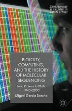 Biology, Computing, And The History Of Molecular Sequencing Garcia-sancho  Migue