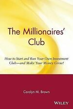 The Millionaires' Club: How to Start and Run Your Own Investment Club and Make