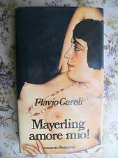 MAYERLING AMORE MIO! - FLAVIO CAROLI. PRIMA EDIZIONE, AUTOGRAFATO DALL'AUTORE
