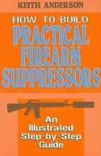 How to Build Practical Firearm Suppressors: An Illustrated Step-By-Step Guide