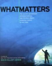 What Matters :The World's Preeminent Photojournalists & Thinkers by David Cohen
