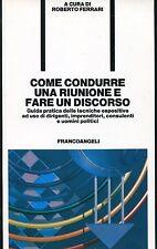 Roberto Ferrari = COME CONDURRE UNA RIUNIONE E FARE UN DISCORSO