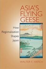 Asia's Flying Geese: How Regionalization Shapes Japan (Cornell Studies in Politi