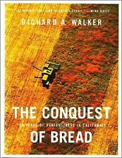 The Conquest of Bread : 150 Years of Agribusiness in California by Richard A....
