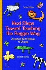 Next Steps Toward Teaching the Reggio Way : Accepting the Challenge to Change...