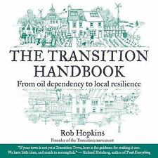 The Transition Handbook: From Oil Dependency to Local Resilience (Transition Gui