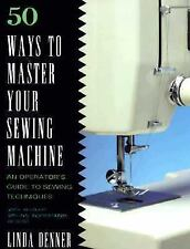 50 Ways to Master Your Sewing Machine by Linda Denner (1996, Paperback)