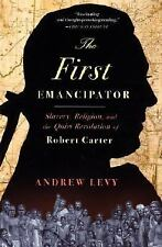 The First Emancipator: Slavery, Religion, and the Quiet Revolution of Robert Car