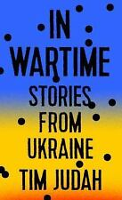 In Wartime : Stories from Ukraine by Tim Judah (2016, Hardcover)
