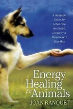 Energy Healing for Animals : A Hands-On Guide for Enhancing the Health,...