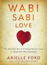Wabi Sabi Love: The Ancient Art of Finding Perfect Love in Imperfect Relationshi