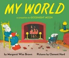 NEW - My World: A Companion to Goodnight Moon by Brown, Margaret Wise