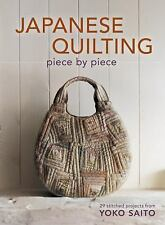 Japanese Quilting Piece by Piece: 29 Stitched Projects from Yoko Saito NEW