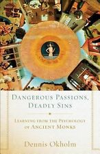 Dangerous Passions, Deadly Sins: Learning from the Psychology of Ancient Monks,
