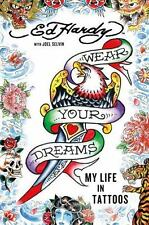 Wear Your Dreams: My Life in Tattoos Hardy, Ed, Selvin, Joel Hardcover