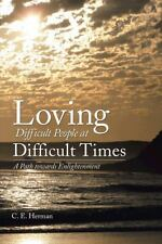 Loving Difficult People at Difficult Times : A Path Towards Enlightenment by...