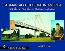 German Architecture in America: Folk House, Your House, Bauhaus and More, Richma