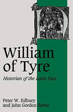 William of Tyre: Historian of the Latin East by John Gordon Rowe, Peter W....
