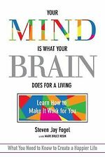 The Mind Is What the Brain Does for a Living : And How to Make It Your Friend...