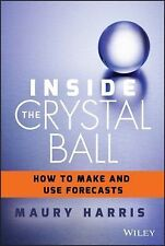 Inside the Crystal Ball : How to Make and Use Forecasts by Maury Harris...