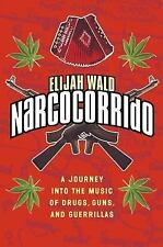Narcocorrido: A Journey into the Music of Drugs, Guns, and Guerrillas, Wald, Eli