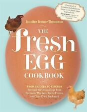The Fresh Egg Cookbook : From Chicken to Kitchen - Recipes for Using Eggs...