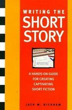 Writing the Short Story: A Hands-On Writing Program Bickham, Jack Paperback