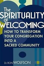 The Spirituality of Welcoming: How to Transform Your Congregation into a Sacred